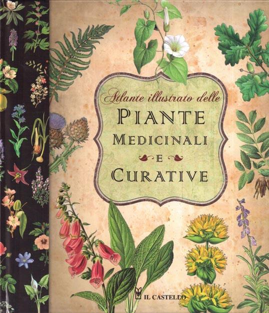 Piante Curative : Atlante illustrato delle piante medicinali e curative