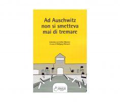 Ad Auschwitz non si smetteva mai di tremare